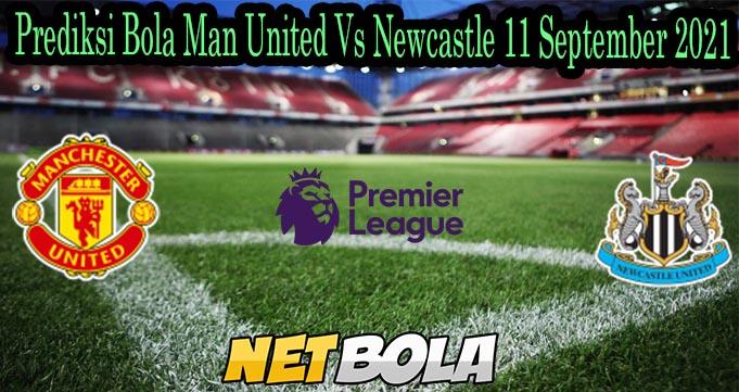Prediksi Bola Man United Vs Newcastle 11 September 2021