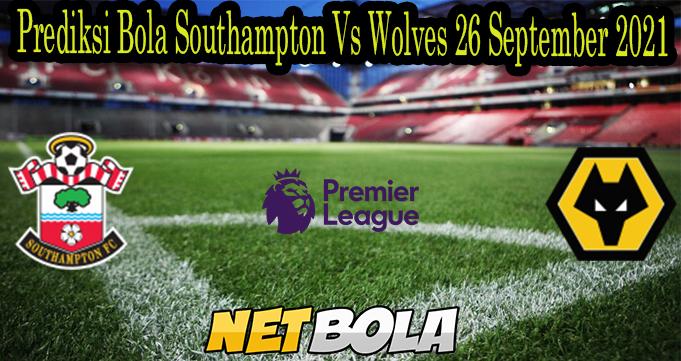 Prediksi Bola Southampton Vs Wolves 26 September 2021
