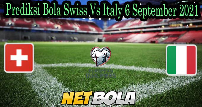 Prediksi Bola Swiss Vs Italy 6 September 2021