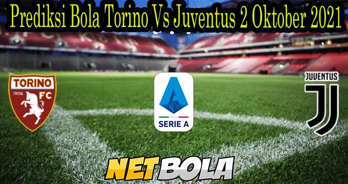 Prediksi Bola Torino Vs Juventus 2 Oktober 2021