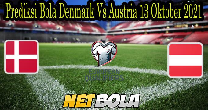 Prediksi Bola Denmark Vs Austria 13 Oktober 2021