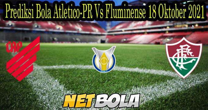 Prediksi Bola Atletico-PR Vs Fluminense 18 Oktober 2021