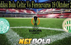 Prediksi Bola Celtic Vs Ferencvaros 19 Oktober 2021