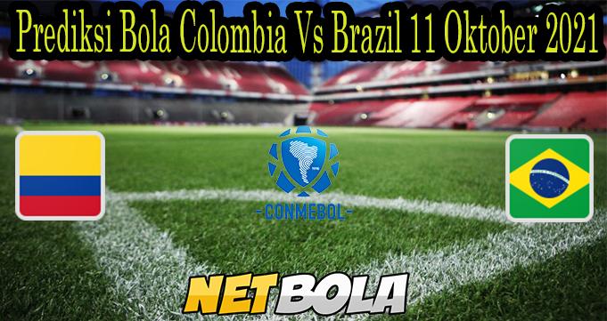 Prediksi Bola Colombia Vs Brazil 11 Oktober 2021