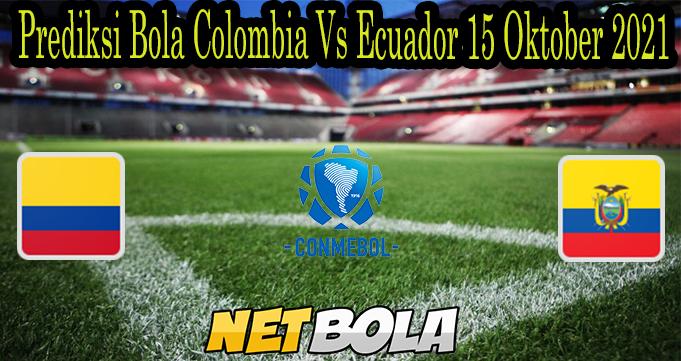 Prediksi Bola Colombia Vs Ecuador 15 Oktober 2021