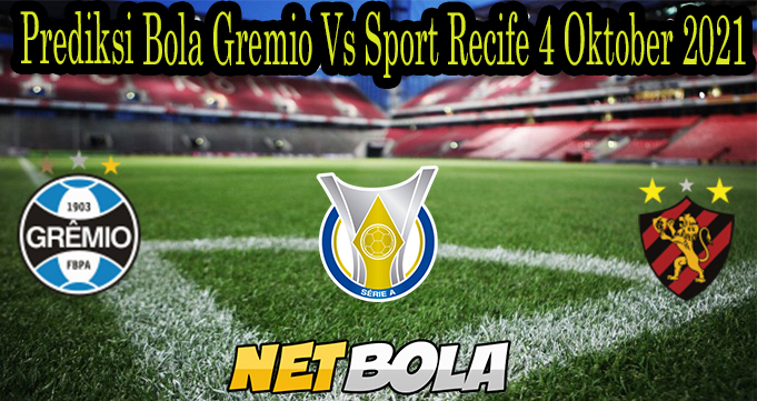 Prediksi Bola Gremio Vs Sport Recife 4 Oktober 2021
