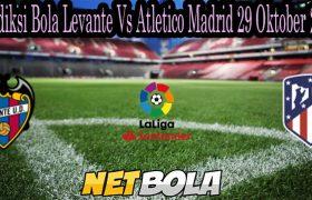 Prediksi Bola Levante Vs Atletico Madrid 29 Oktober 2021