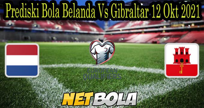 Prediski Bola Belanda Vs Gibraltar 12 Okt 2021
